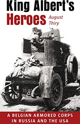 King Albert's Heroes: A Belgian Armored Corps in Russia and the USA (English Edition)