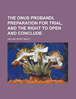 The Onus Probandi, Preparation for Trial, and the Right to Open and Conclude