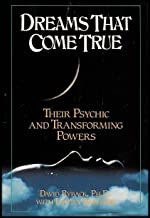 Dreams That Come True - Exploring the Phenomenon of Precognitive Dreams (Their Psychic and Transforming Powers)