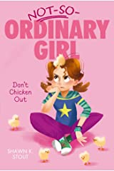 Don't Chicken Out (Not-So-Ordinary Girl Book 3) Kindle Edition