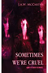 Sometime's We're Cruel and Other Stories Kindle Edition