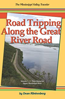 Road Tripping Along the Great River Road: Volume 1: 17 Weekend Escapes Along the Upper Mississippi River