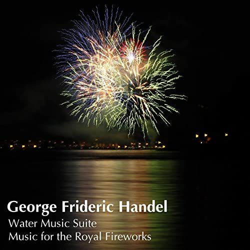 Handel: Water Music Suite; Music for the Royal Fireworks de ...