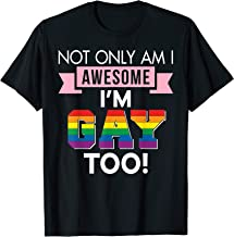 Not Only Am I Awesome I'm Gay Too Pride LGBT T-Shirt Rainbow