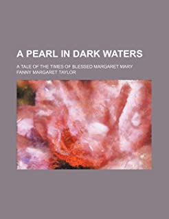 A Pearl in Dark Waters; A Tale of the Times of Blessed Margaret Mary