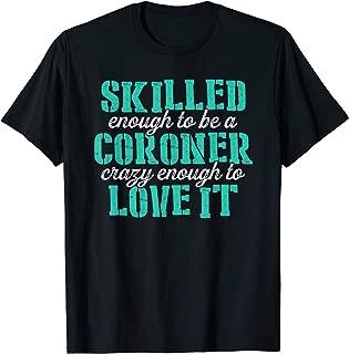 Coroner Medical Examiner Skilled Love Investigator T-Shirt