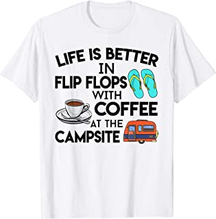 Life Is Better In Flip Flops With Coffee At The Campsite T-Shirt