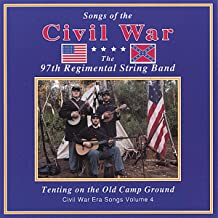 Tenting on the Old Camp Ground: Civil War Era Songs, Vol. IV