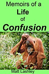 Memoirs of a Life of Confusion Kindle Edition