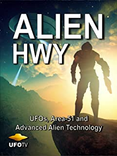 Alien Highway - UFOs, Area 51 and Advanced Alien Technology