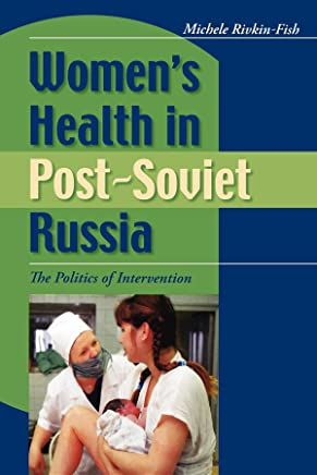 Womens Health in Post-Soviet Russia: The Politics Of Intervention