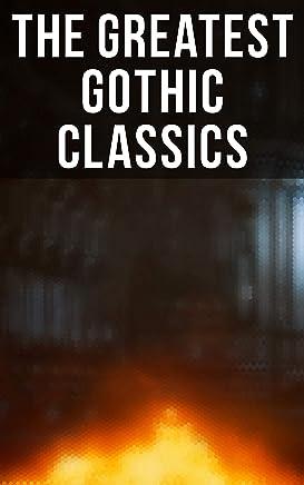 The Greatest Gothic Classics: Frankenstein, The Castle of Otranto, St. Irvyne, The Tell-Tale Heart, The Phantom Ship, The Birth Mark, The Headless Horseman, ... The Beetle, The Phantom of the Opera...