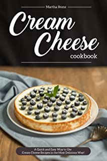 Cream Cheese Cookbook: A Quick and Easy Way to Use Cream Cheese Recipes in the Most Delicious Way!
