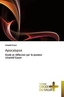 Apocalypse: Etude et réflexion par le pasteur Léopold Guyot (Omn.Croix Salut) (French Edition)