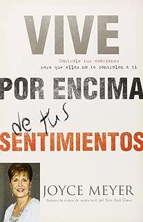Vive por Encima de tus Sentimientos: Controla tus Emociones para que ellas no te Controlen a ti (Spanish Edition)