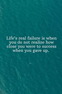 Life's real failure is when you do not realize how close you were to success when you gave up: Daily Motivation Quotes Bla...