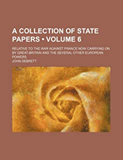 A Collection of State Papers (Volume 6); Relative to the War Against France Now Carrying on by Great-Britain and the Sever...