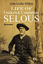 Life of Frederick Courtenay Selous [Illustrated]