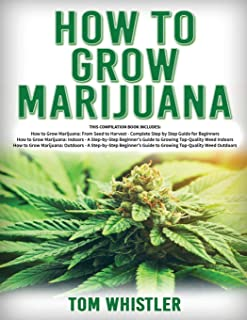 How to Grow Marijuana: 3 Books in 1 - The Complete Beginner's Guide for Growing Top-Quality Weed Indoors and Outdoors