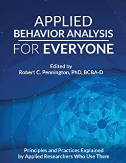 Applied Behavior Analysis for Everyone: Principles and Practices Explained by Applied Researchers Who Use Them