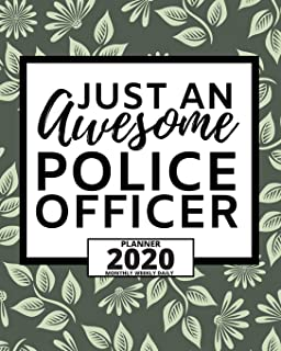 Just An Awesome Police Officer: 2020 Planner For Police Officers, 1-Year Daily, Weekly And Monthly Organizer With Calendar...