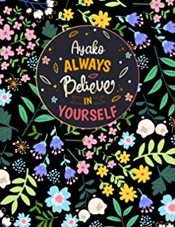 Ayako Always Believe In Yourself: Large Beautiful Notebook Gift for Ayako, Inspirational Motivational Quotes, 152 Pages of...