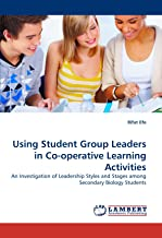 Using Student Group Leaders in Co-operative Learning Activities: An Investigation of Leadership Styles and Stages among Secondary Biology Students