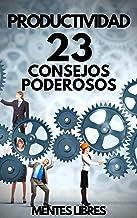 PRODUCTIVIDAD: 23 CONSEJOS PODEROSOS!: Poderosa Guia con PASOS INDISPENSABLES para tener ÉXITO en la PRODUCTIVIDAD!