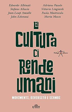 La cultura ci rende umani: Movimenti, diversità e scambi (Italian Edition)