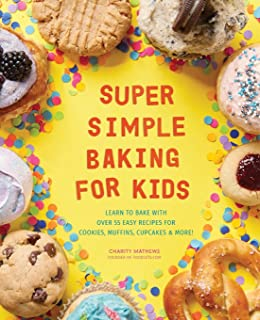 Super Simple Baking for Kids: Learn to Bake with over 55 Easy Recipes for Cookies,..