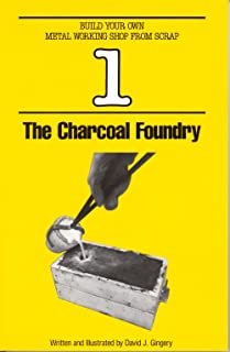 The Charcoal Foundry (Build Your Own Metal Working Shop from Scrap, Vol. 1)