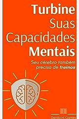 Turbine Suas Capacidades Mentais: Seu cérebro também precisa de treinos eBook Kindle
