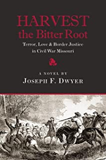 Harvest the Bitter Root: Terror, Love & Border Justice in Civil War Missouri