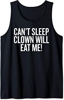 Can't Sleep Clown Will Eat Me! Tank Top