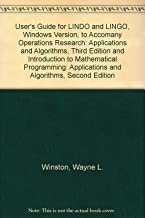 User's Guide for LINDO and LINGO, Windows Version, to Accomany Operations Research: Applications and Algorithms, Third Edition and Introduction to Mathematical Programming: Applications and Algorithms, Second Edition