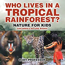 Who Lives in A Tropical Rainforest? Nature for Kids | Children's Nature Books