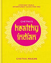 Chetna's Healthy Indian: Everyday family meals. Effortlessly good for you