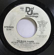 THE BLACK FLAMES 45 RPM ARE YOU MY WOMAN? (From LESS THAN ZERO) / ARE YOU MY WOMAN? (From LESS THAN ZERO)