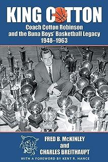 King Cotton: Coach Cotton Robinson and the Buna Boys' Basketball Legacy 1948-1963