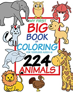 My First Big Book of Coloring for Toddlers Ages 1-3: 224 Jumbo Jungle and Farm Animals for Little Kids, Preschool and Earl...