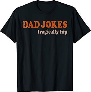 Dad Jokes Are Tragically Hip Funny Pun Shirt