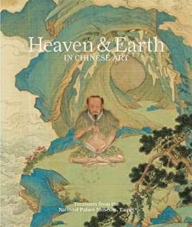 Heaven & earth in Chinese art: treasures from the National Palace Museum, Taipei