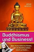 Buddhismus und Business!: Man muss nicht ins Kloster, um mit Buddha echtes Glück zu finden… (German Edition)