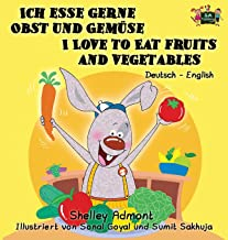 Ich esse gerne Obst und Gemüse I Love to Eat Fruits and Vegetables: German English Bilingual Edition (German English Bilingual Collection) (German Edition)