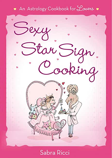 Sexy Star Sign Cooking: An Astrology Cookbook for Lovers (English Edition)