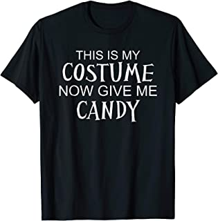 This Is My Costume Now Give Me Candy Funny Halloween T-Shirt
