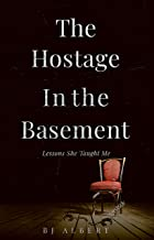 The Hostage In The Basement: Lessons She Taught Me