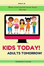 Kids Today! Adults Tomorrow!: What a kid should know about Racism, a kids book about racism.