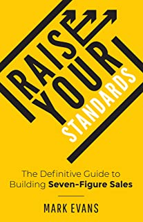 Raise Your Standards: The Definitive Guide to Building Seven-Figure Sales