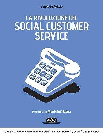 La rivoluzione del social customer service: Come attrarre e mantenere clienti attraverso la qualità di servizio